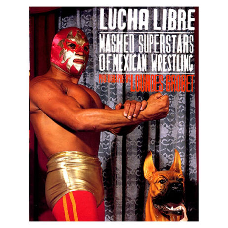 Lucha Libre: Masked Superstars Of Mexican Wrestling