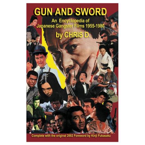 Gun And Sword: An Encyclopedia Of Japanese Gangster Films 1955-1980 (Pre-Order)