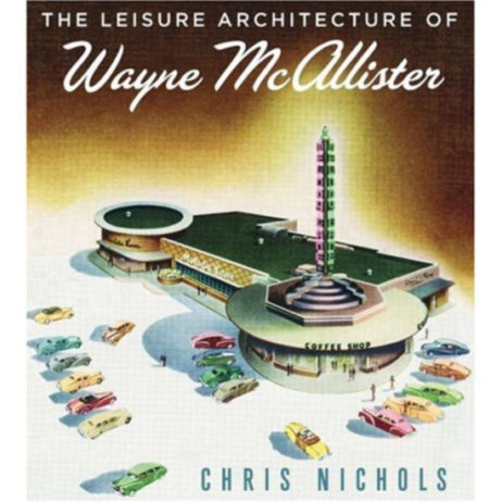 The Leisure Architecture Of Wayne Mcallister