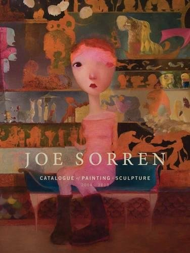 Joe Sorren: Paintings And Sculpture 2004 - 2010